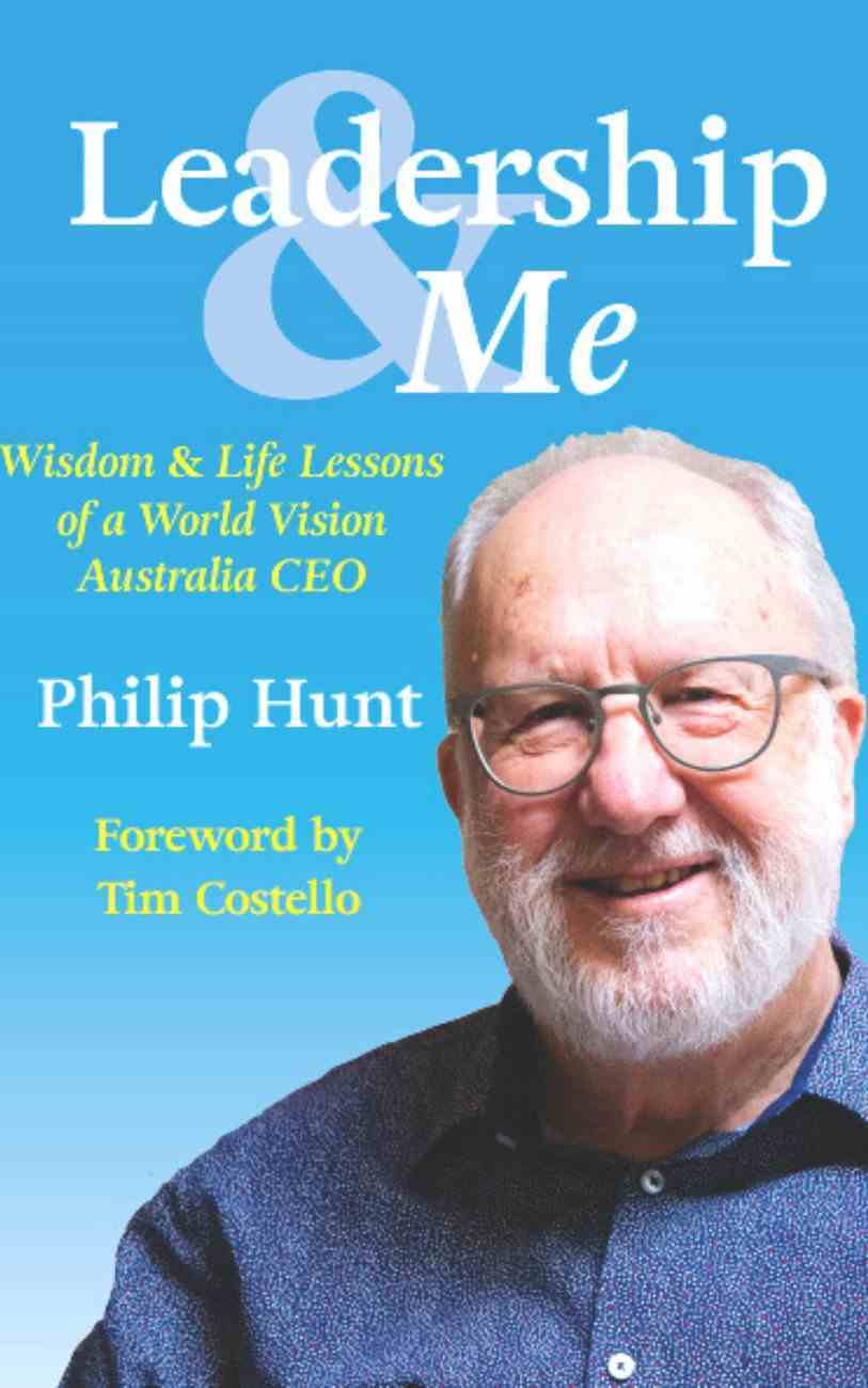 Leadership & Me: Wisdom and Life Lessons From Former Ceo of World Vision Australia Paperback