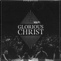 Album Image for The Glorious Christ Live - DISC 1