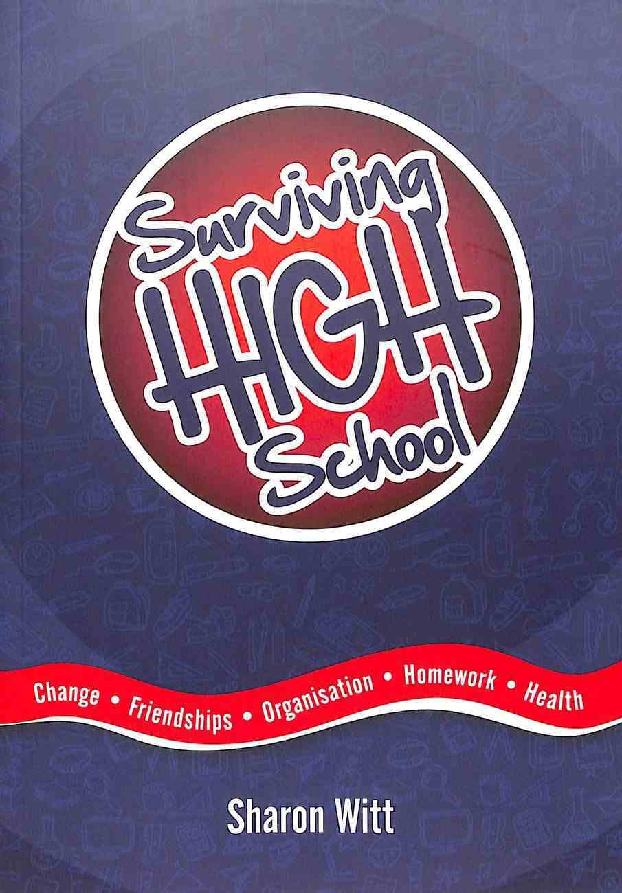 Surviving High School: Change, Friendships, Organisation, Homework, Health Paperback