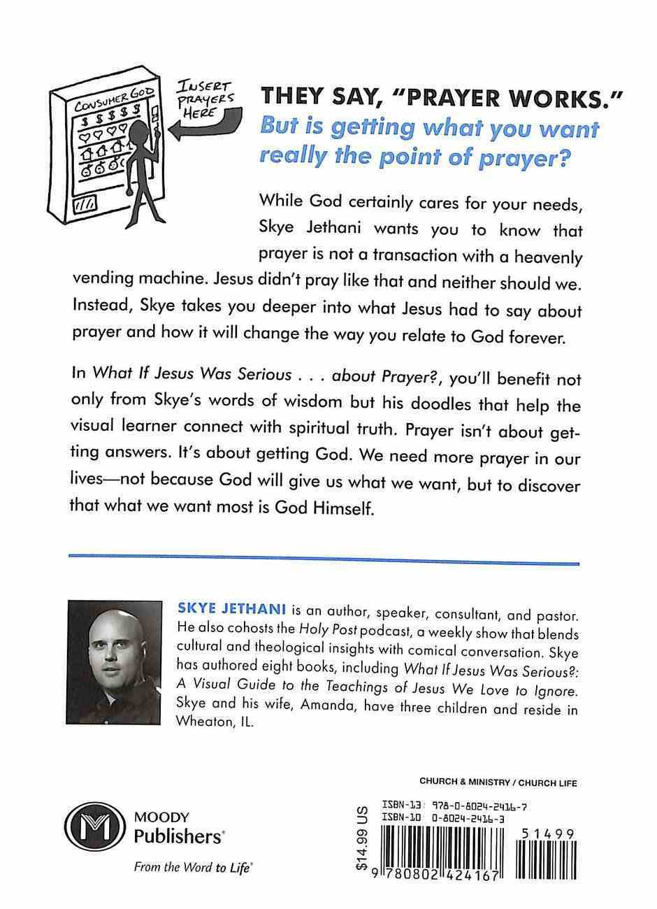 What If Jesus Was Serious ... About Prayer?: A Visual Guide to the Spiritual Practice Most of Us Get Wrong Paperback