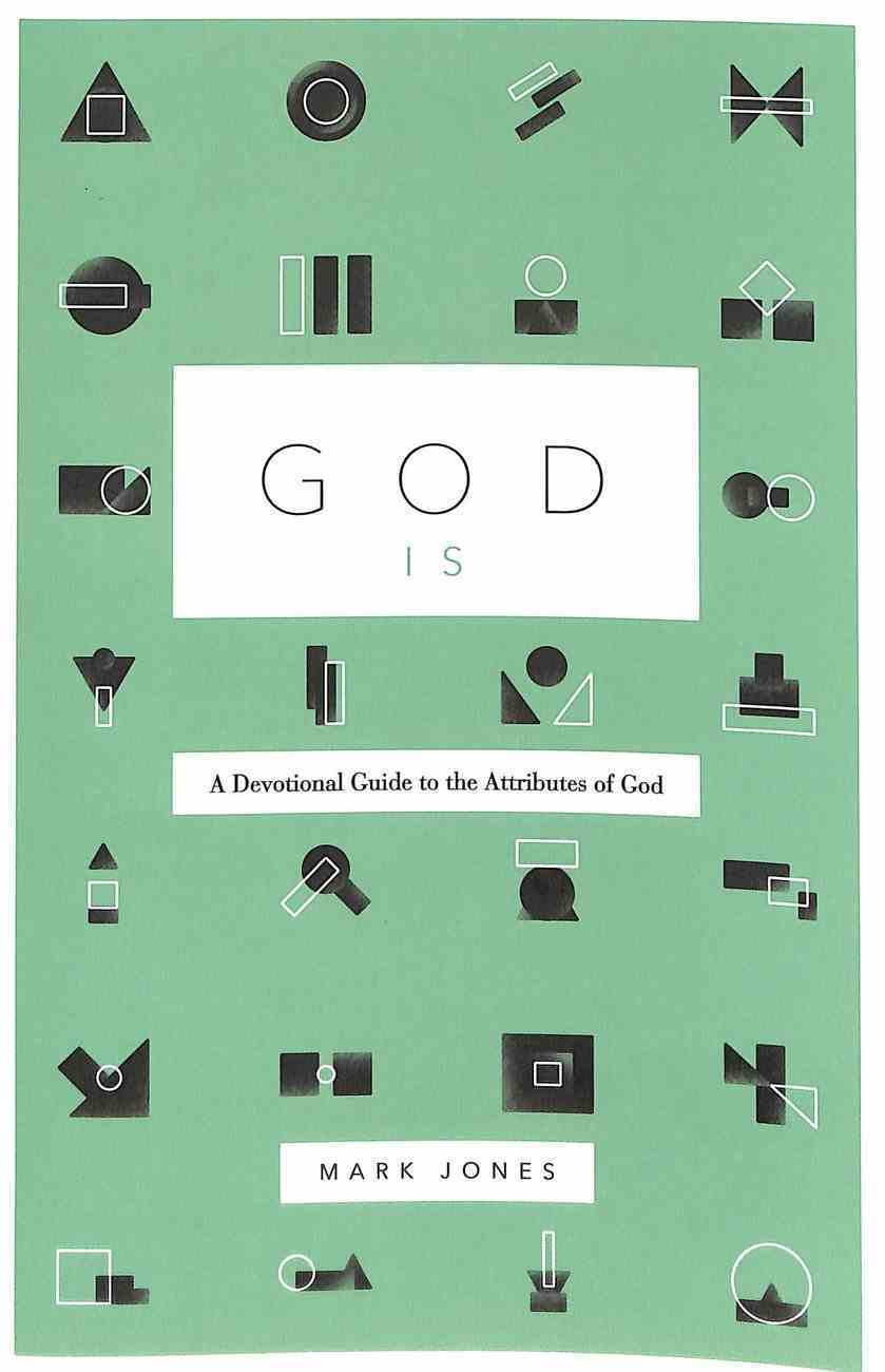 God is: A Devotional Guide to the Attributes of God Paperback
