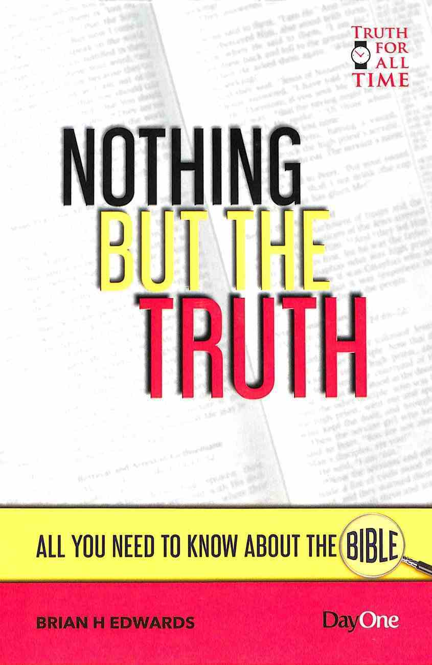 Nothing But the Truth: All You Need to Know About the Bible (All You Need To Know About The Bible Series) Paperback