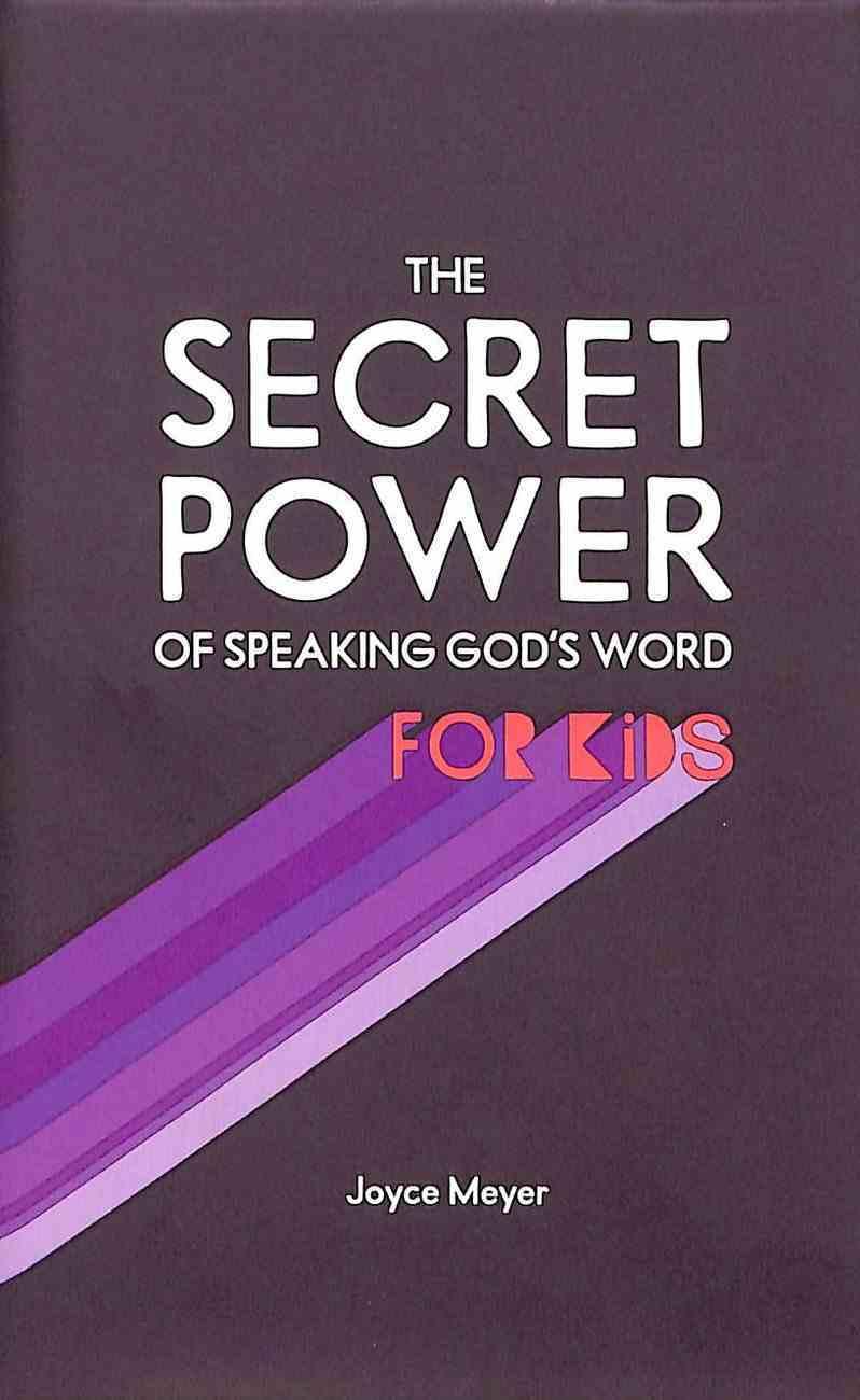 The Secret Power of Speaking God's Word For Kids Hardback