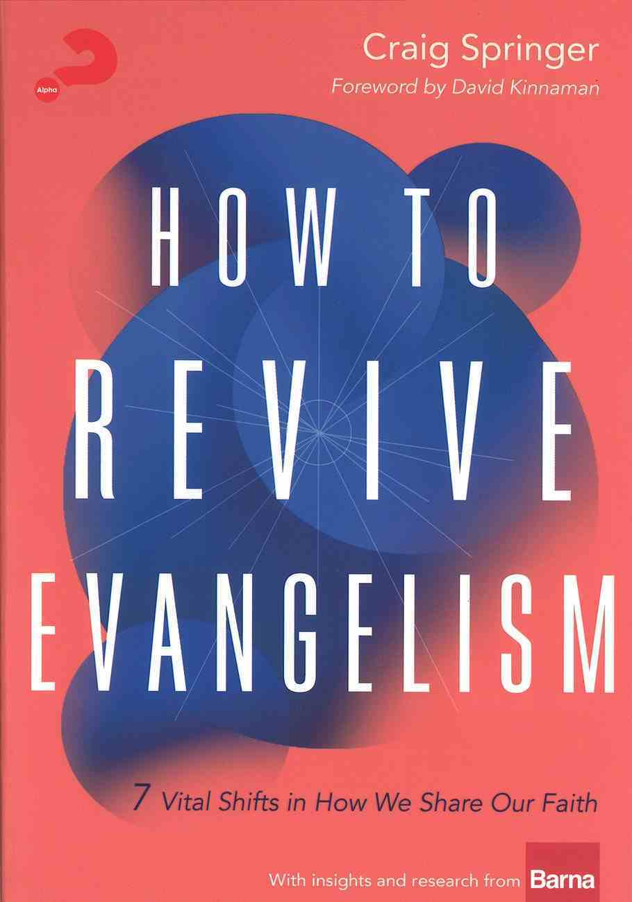 How to Revive Evangelism: 7 Vital Shifts in How We Share Our Faith Paperback