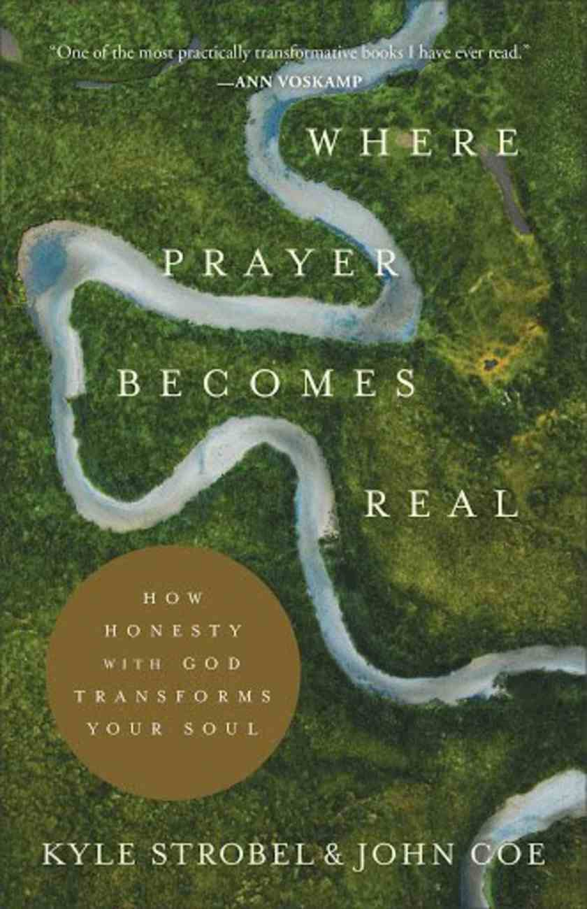 Where Prayer Becomes Real: How Honesty With God Transforms Your Soul Paperback