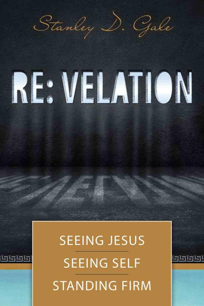 Re:velation: Seeing Jesus, Seeing Self, Standing Firm Paperback