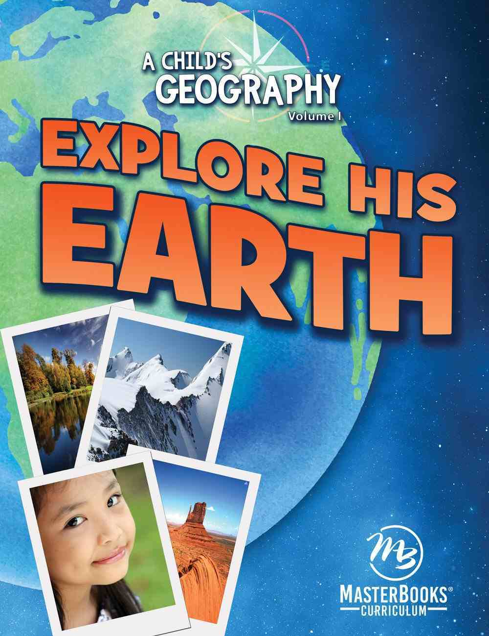 Explore His Earth (Incl Worksheets & Activities) (Ages 8-13) (#01 in A Child's Geography Series) Paperback
