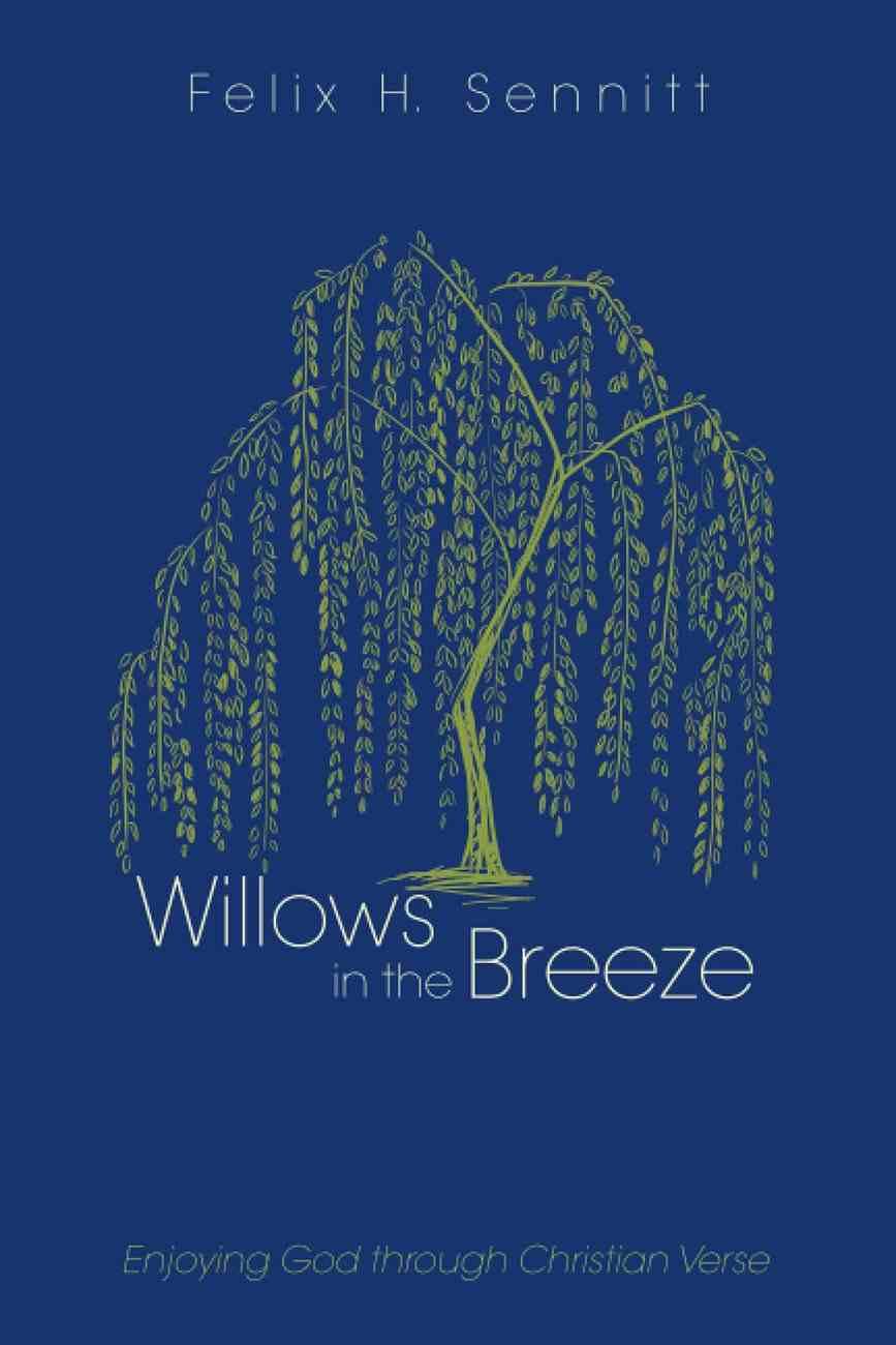 Willows in the Breeze: Enjoying God Through Christian Verse Paperback