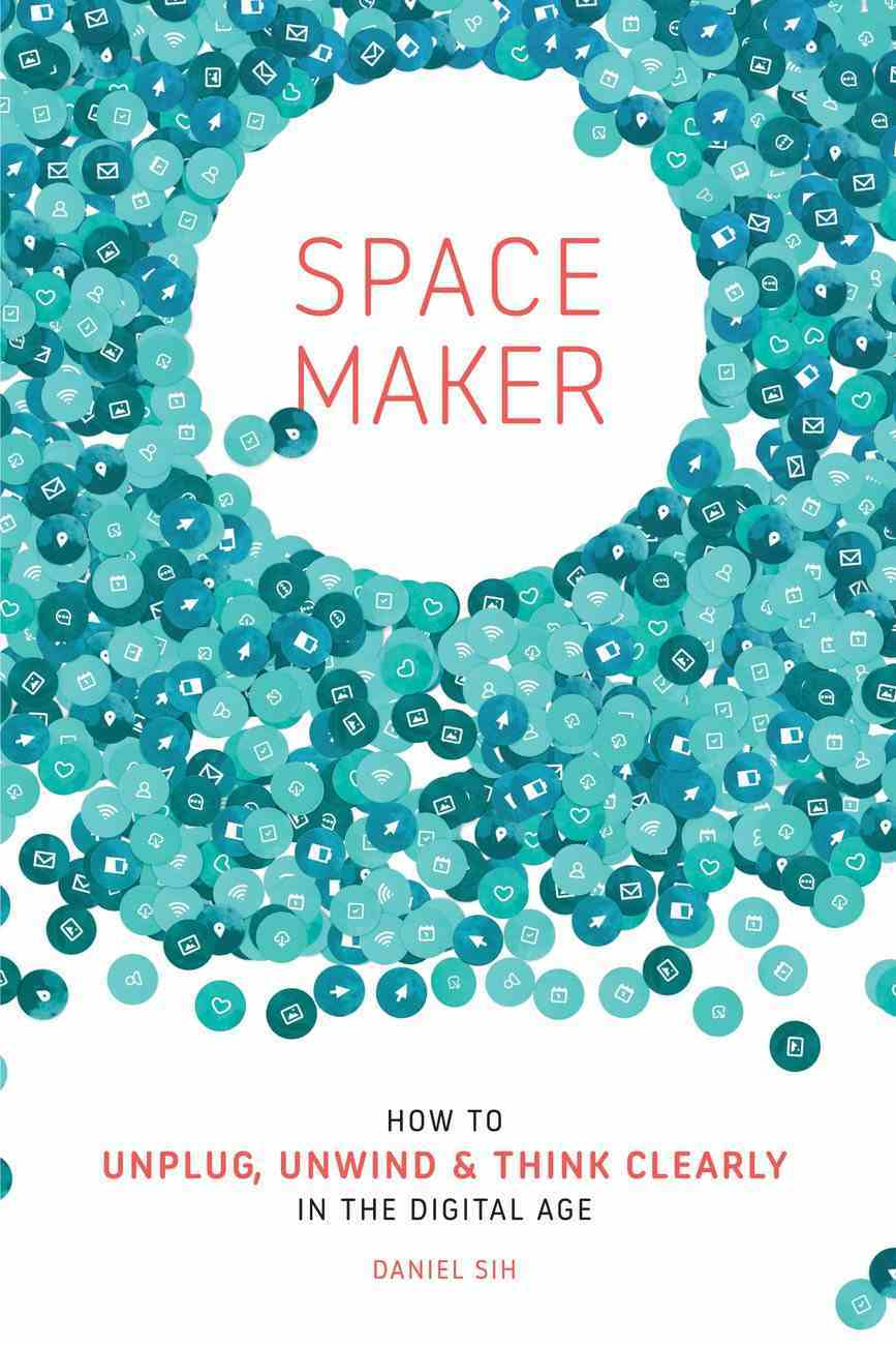 Spacemaker: How to Unplug, Unwind and Think Clearly in the Digital Age Paperback