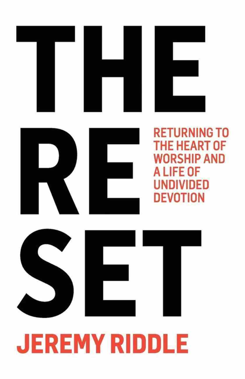 The Reset: Returning to the Heart of Worship and a Life of Undivided Devotion Paperback