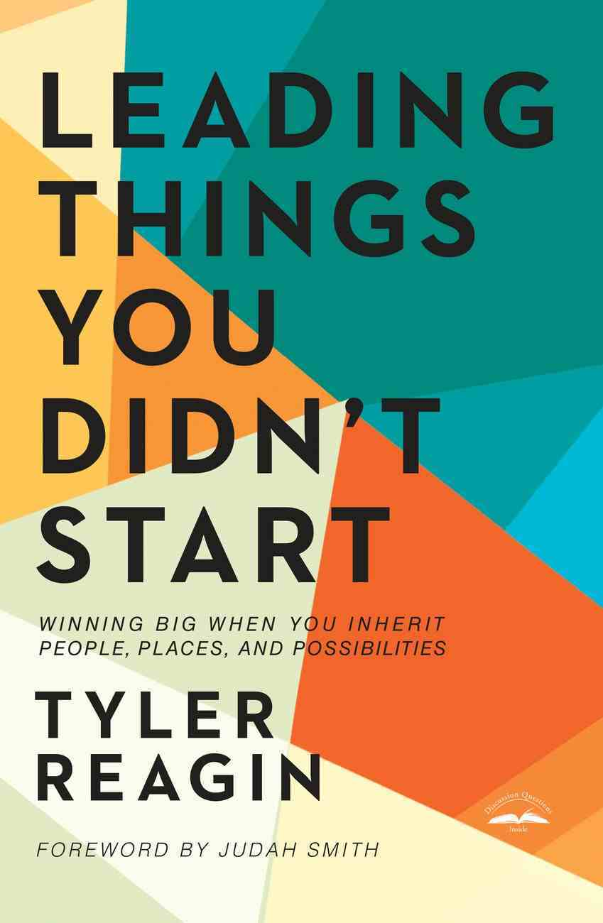 Leading Things You Didn't Start: Winning Big When You Inherit People, Places, and Possibilities Hardback