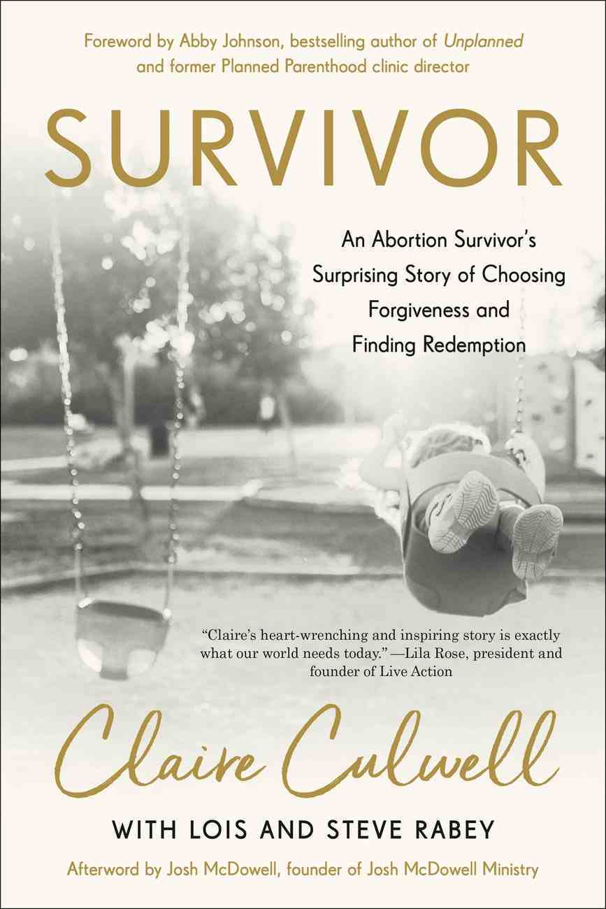 Survivor: An Abortion Survivor's Surprising Story of Choosing Forgiveness and Finding Redemption Paperback