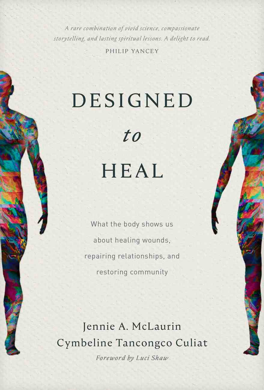 Designed to Heal: What the Body Shows Us About Healing Wounds, Repairing Relationships, and Restoring Community Hardback