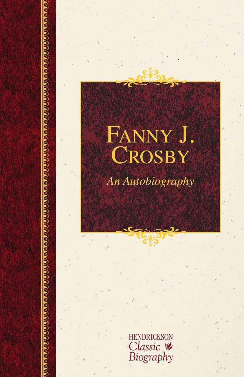 Fanny J. Crosby: An Autobiography (Hendrickson Classic Biography Series) Hardback