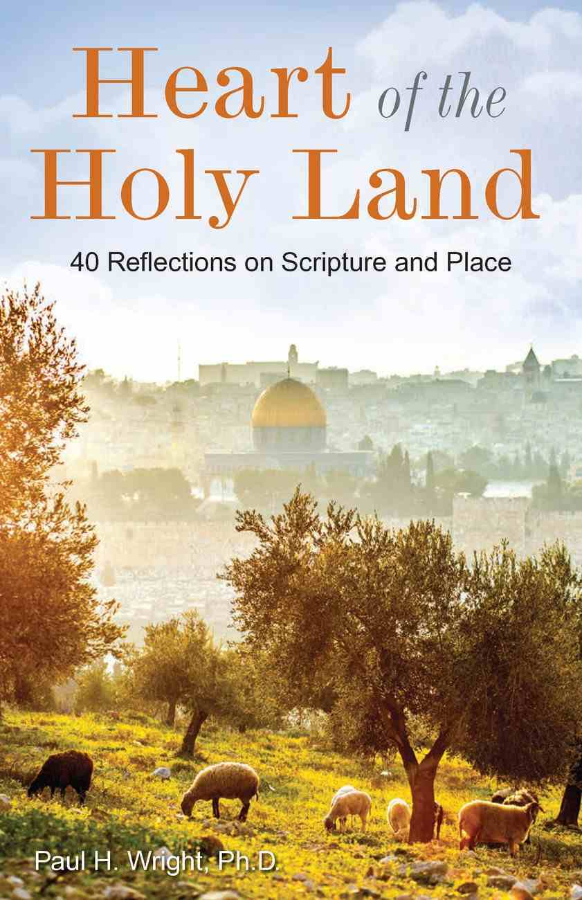 Heart of the Holy Land: 40 Reflections on Scripture and Place Paperback