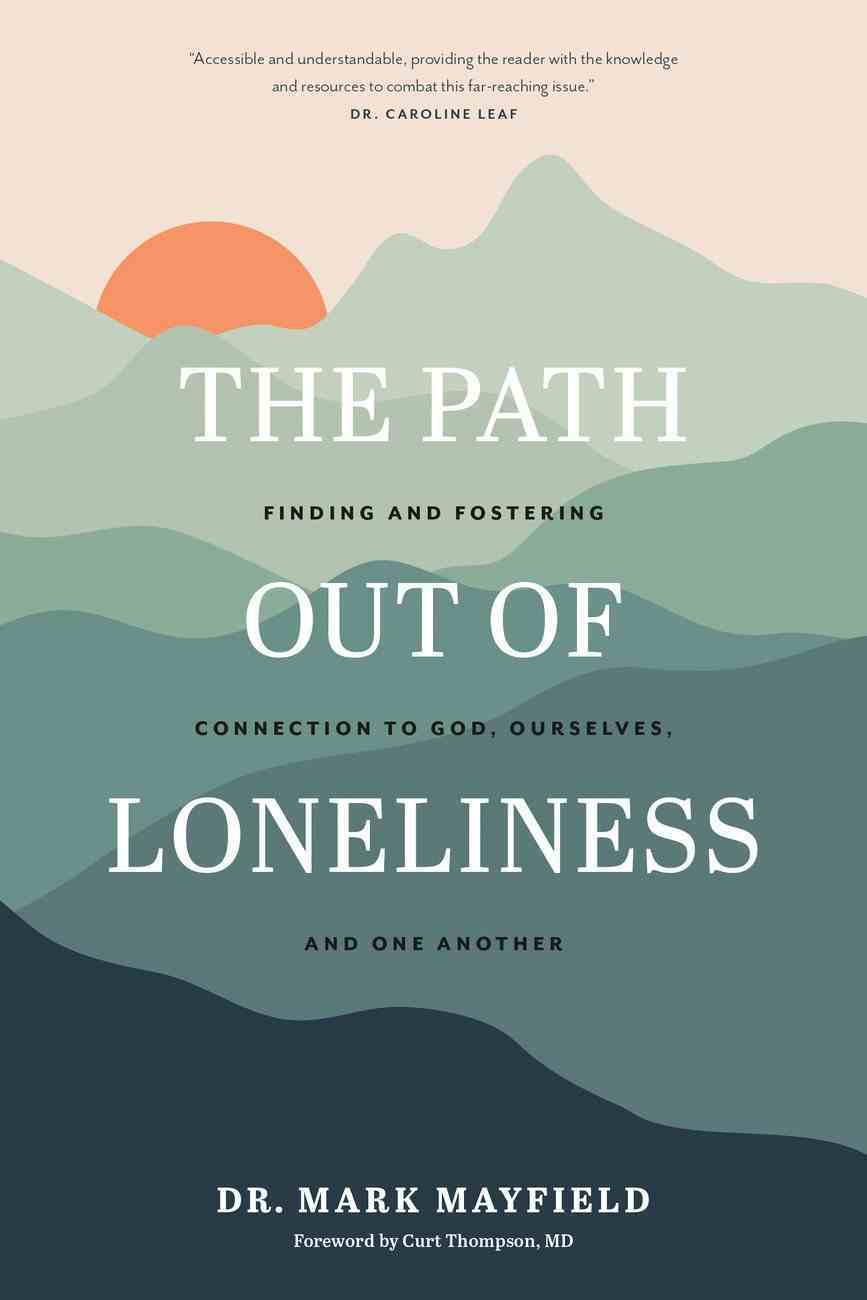 The Path Out of Loneliness: Finding and Fostering Connection to God, Ourselves, and One Another Paperback