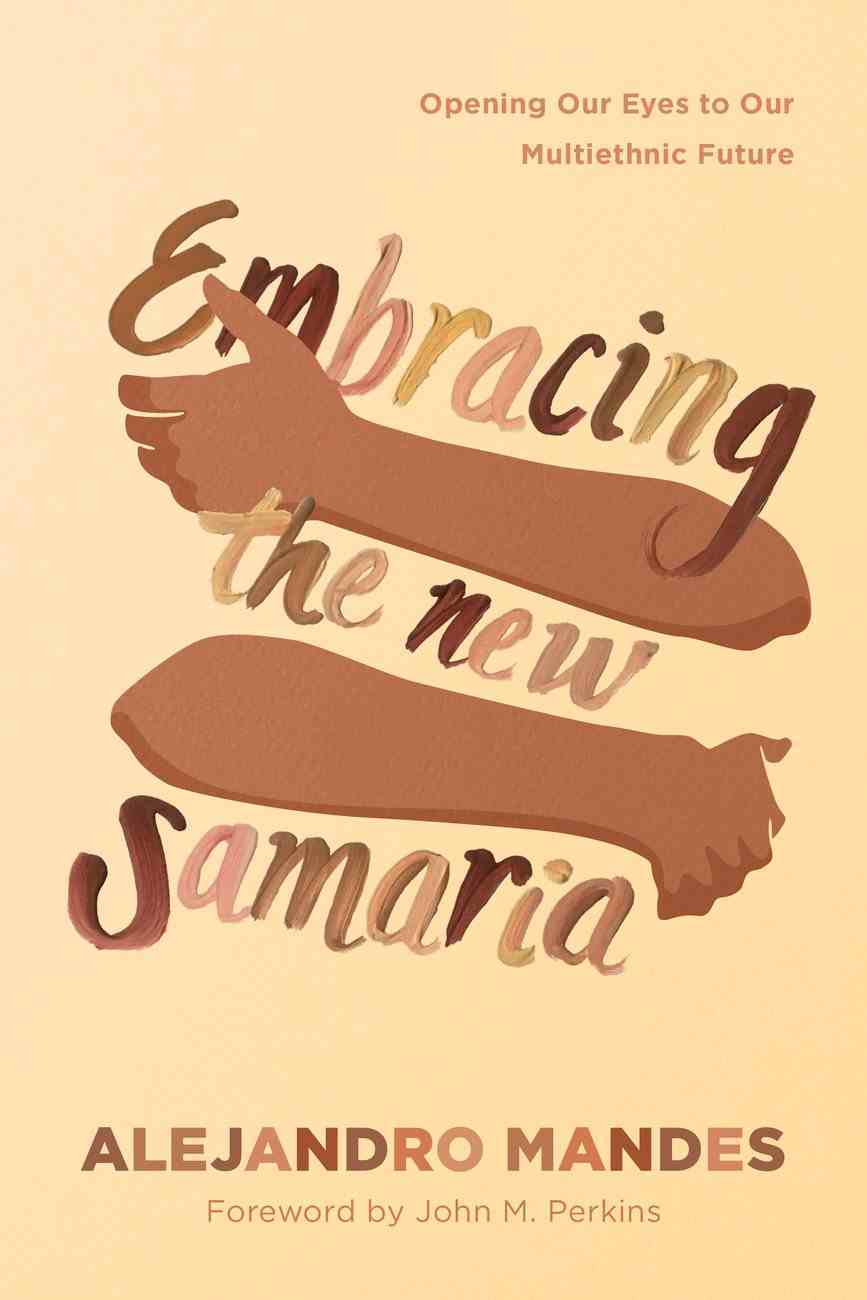 Embracing the New Samaria: Opening Our Eyes to Our Multiethnic Future Paperback