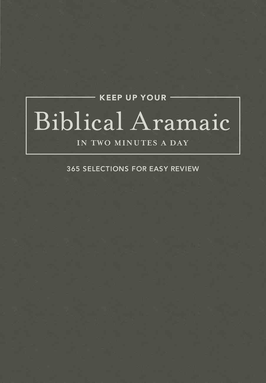 Keep Up Your Biblical Aramaic in Two Minutes a Day: 365 Selections For Easy Review Flexi Back