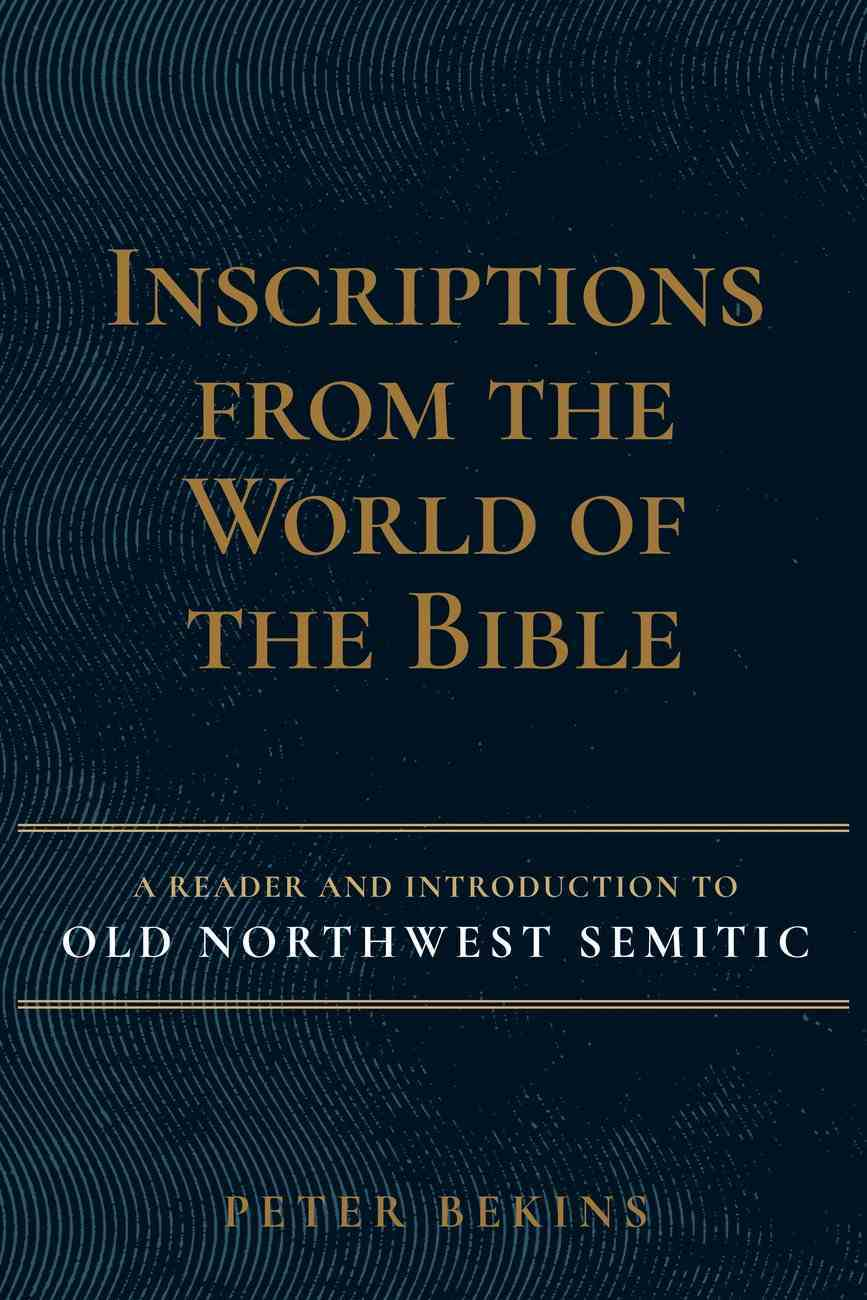 Inscriptions From the World of the Bible: A Reader and Introduction to Old Northwest Semitic Hardback
