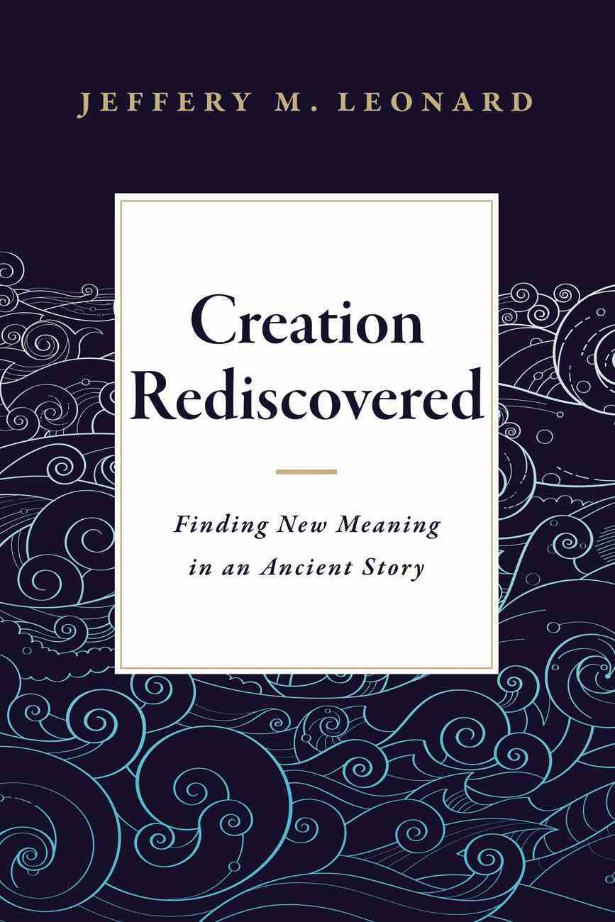 Creation Rediscovered: Finding New Meaning in An Ancient Story Paperback