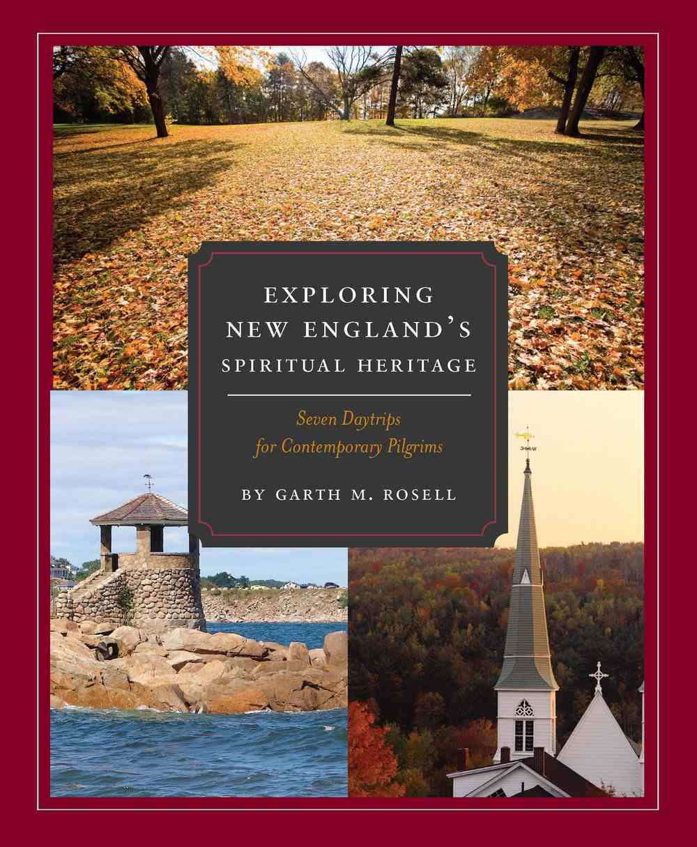 Exploring New England's Spiritual Heritage: Seven Day Trips For Contemporary Pilgrims Spiral