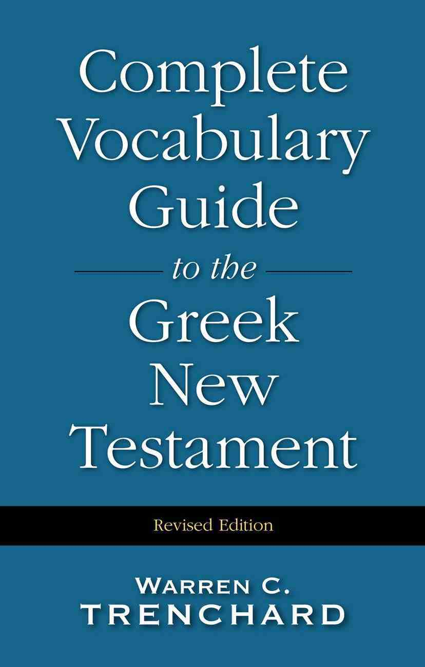 Complete Vocabulary Guide to the Greek New Testament (Revised 1998 Hardback