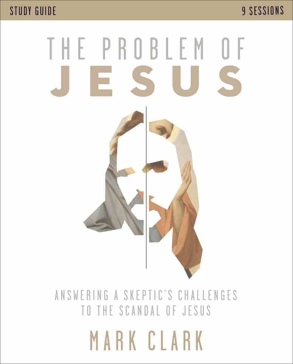 The Problem of Jesus: Answering Skeptics' Challenges to the Scandal of Jesus (Study Guide) Paperback