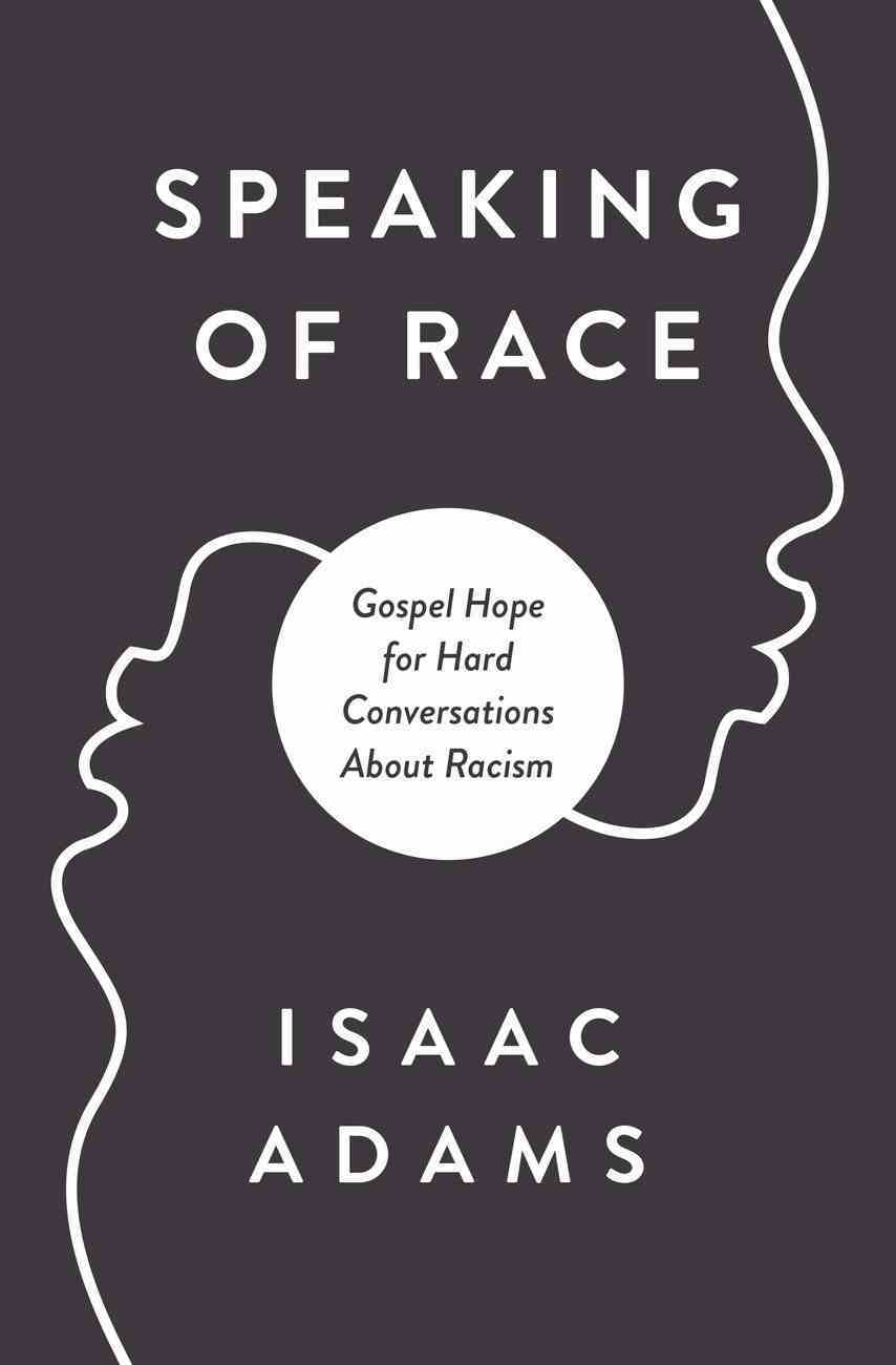 Speaking of Race: Gospel Hope For Hard Conversations About Racism Paperback