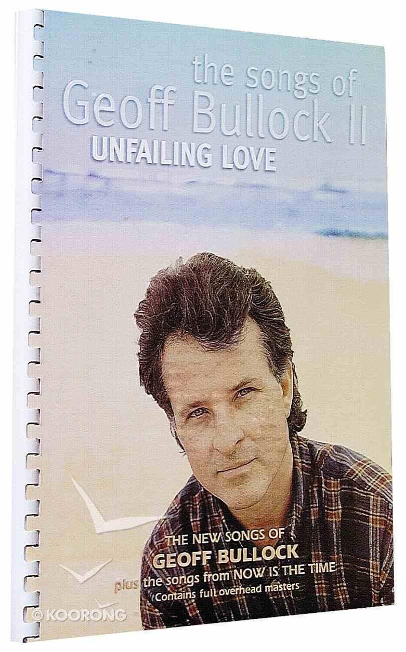 Songs of Geoff Bullock II: Unfailing Love Spiral