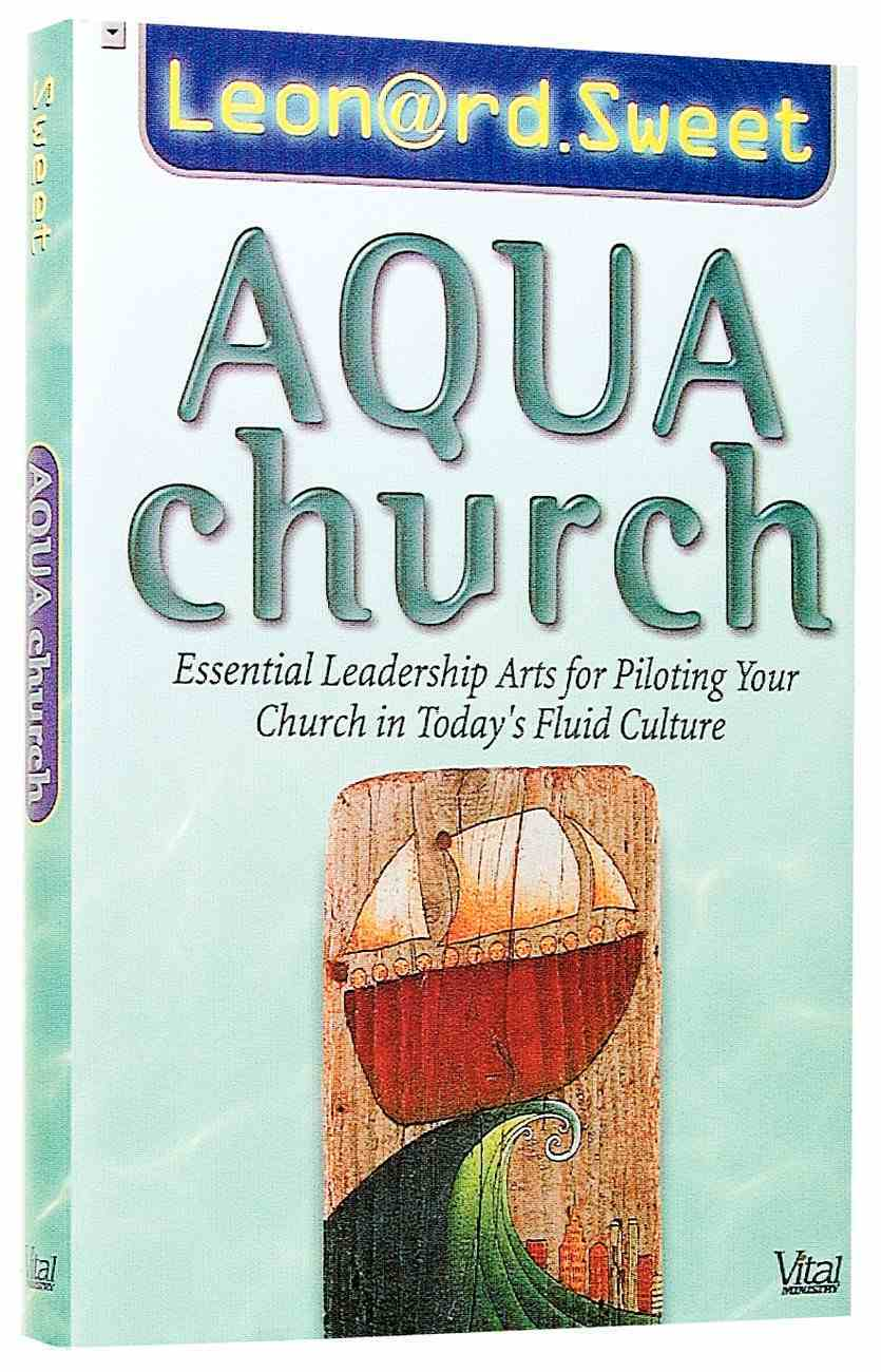 Aqua Church: Essential Leadership Arts For Piloting Your Church in Todays Fluid Culture Hardback