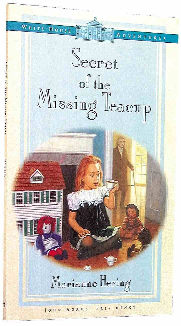 Secret of the Missing Teacup (#02 in White House Adventure Series) Paperback