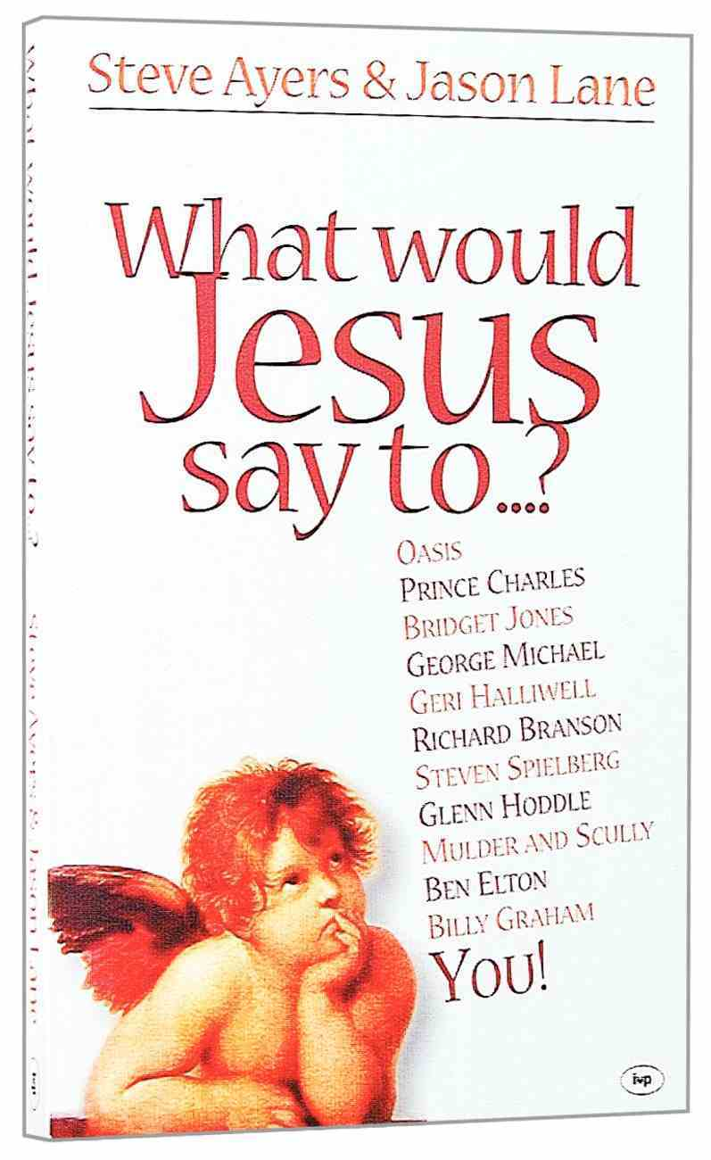 What Would Jesus Say To...? Paperback