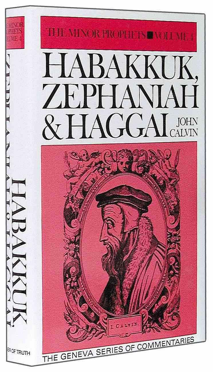 Habakkuk, Zephaniah & Haggai (The Minor Prophets Volume 4) (Geneva Series Of Commentaries) Hardback
