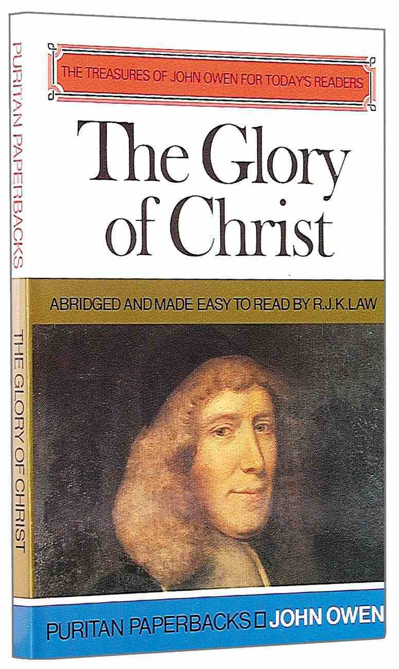 The Glory of Christ (Puritan Paperbacks Series) Paperback
