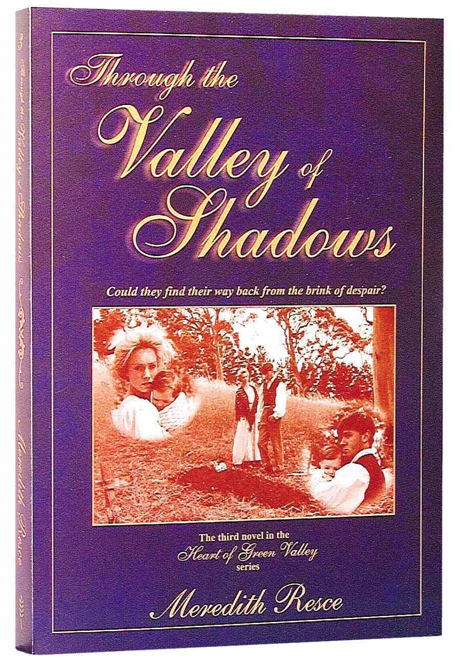 Through the Valley of Shadows (#03 in Heart Of Green Valley Series) Paperback