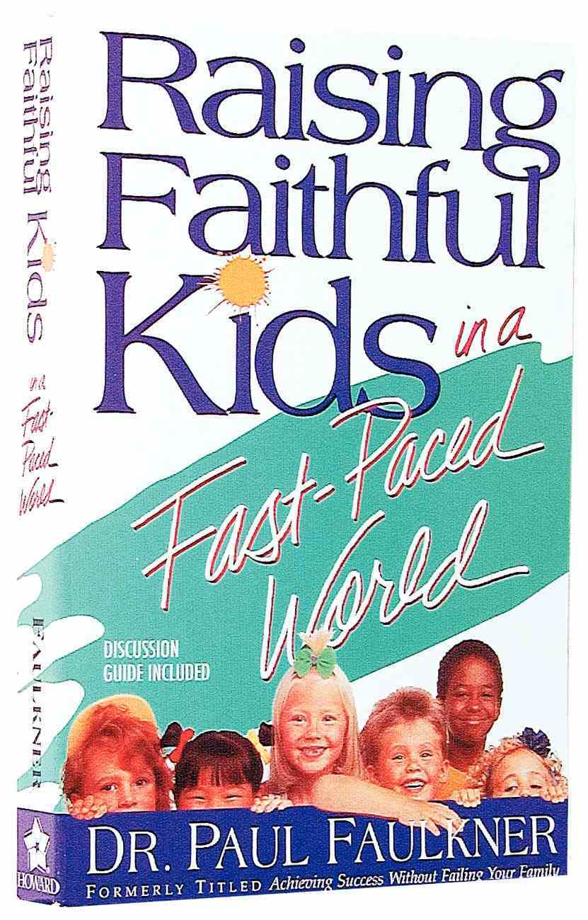 Raising Faithful Kids in a Fast Paced World Paperback
