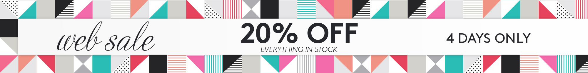 4 Day Web Sale - 20% Off Everything In Stock*